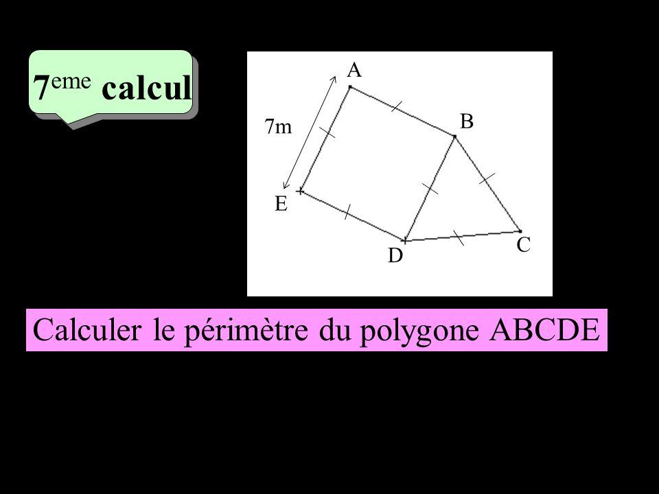 4 eme calcul 4 eme calcul 7 eme calcul 7m A B E D C Calculer le périmètre du polygone ABCDE