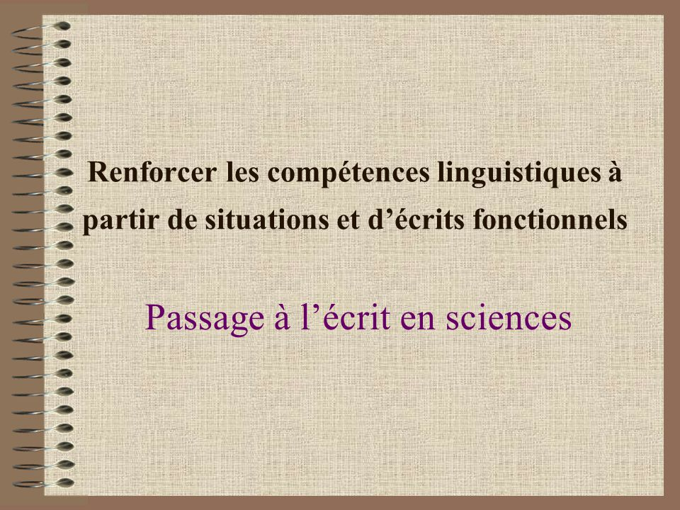 Renforcer les compétences linguistiques à partir de situations et décrits fonctionnels Passage à lécrit en sciences