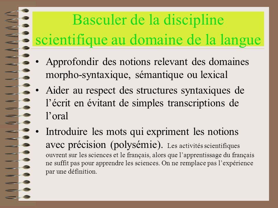 Basculer de la discipline scientifique au domaine de la langue Approfondir des notions relevant des domaines morpho-syntaxique, sémantique ou lexical