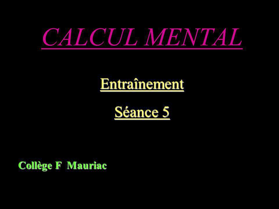 CALCUL MENTAL Entraînement Séance 5 Collège F Mauriac