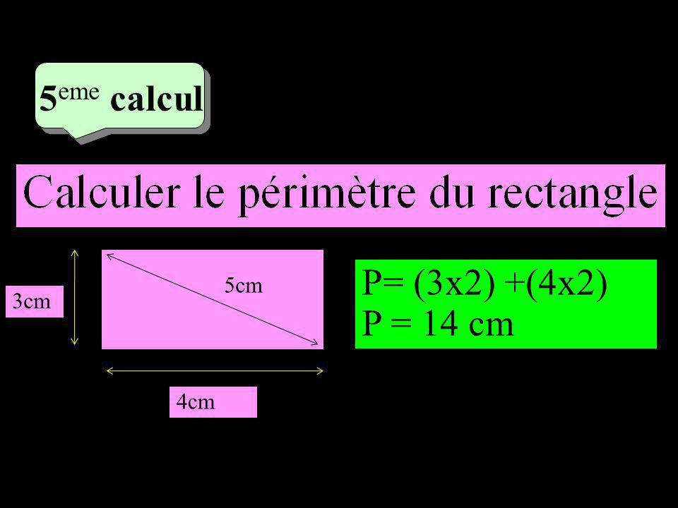 –1–1 3 eme calcul 3 eme calcul 5 eme calcul 5cm 3cm 4cm P= (3x2) +(4x2) P = 14 cm
