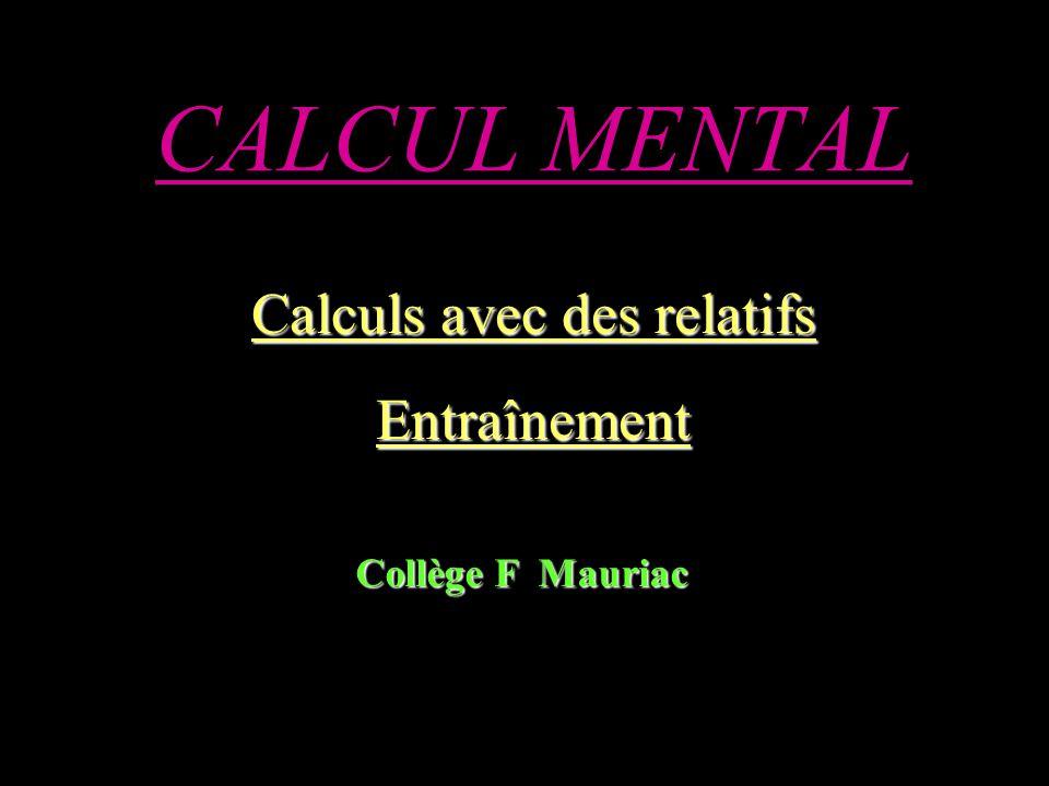 CALCUL MENTAL Calculs avec des relatifs Entraînement Collège F Mauriac