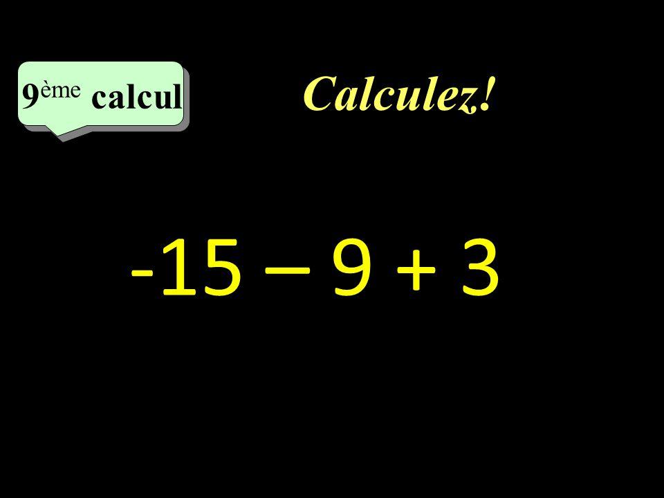 Calculez! 8 eme calcul 8 eme calcul 8 ème calcul (- 9 + 3 ) x ( - 2 )