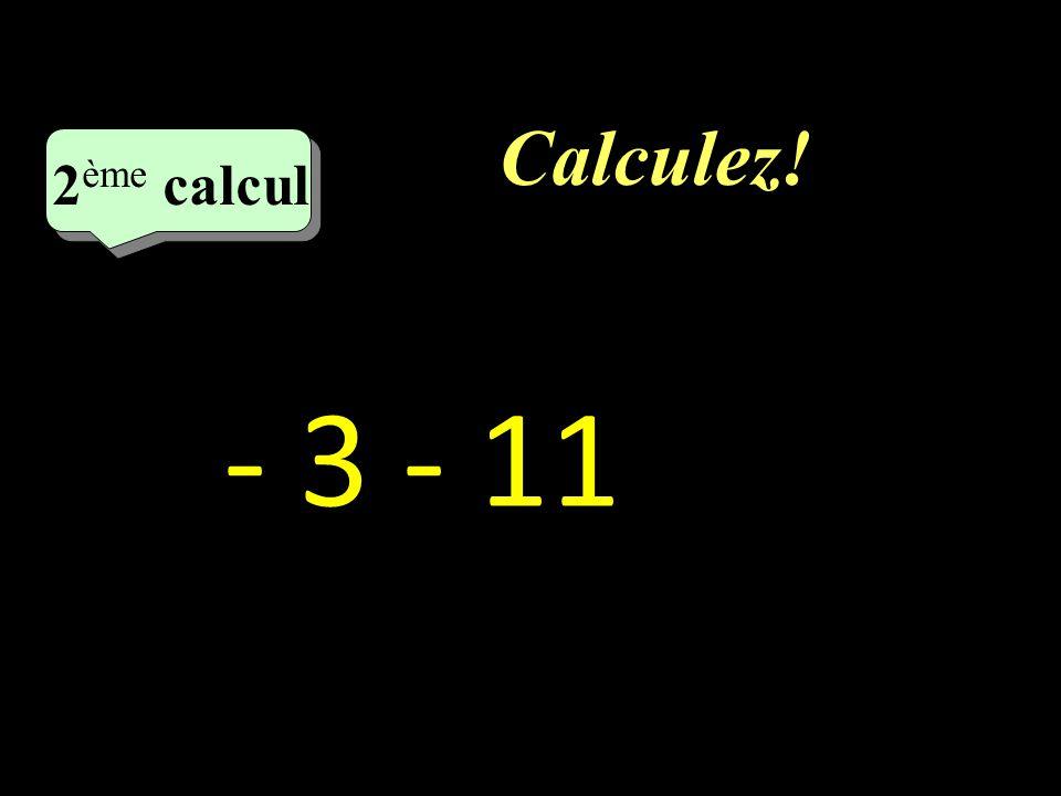 Calculez! 1 er calcul 2 x (-7)