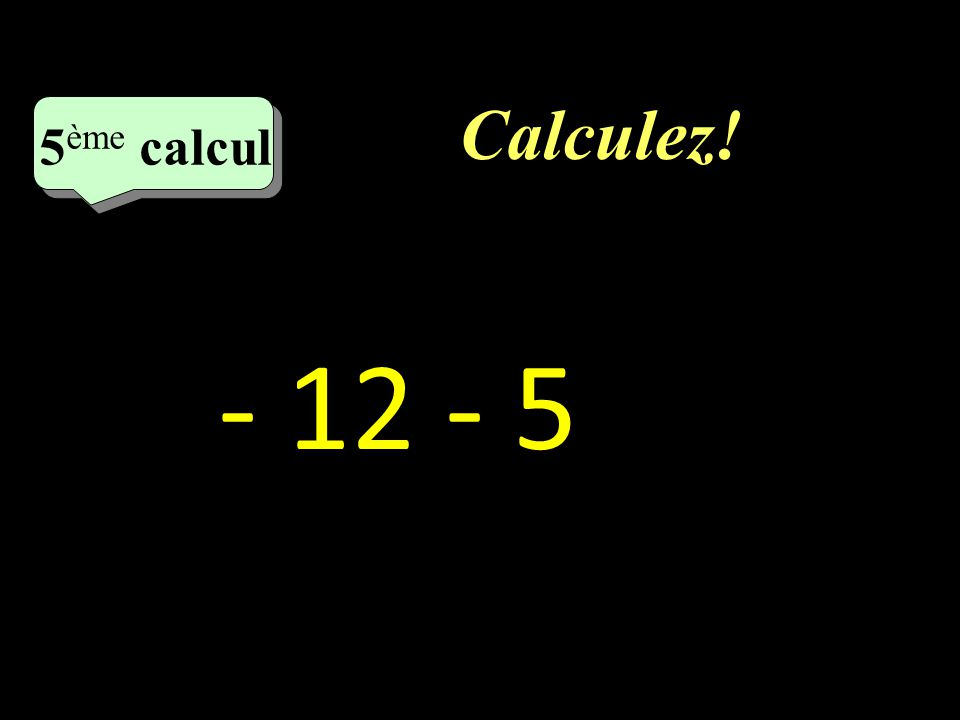 Calculez! 4 eme calcul 4 eme calcul 4 ème calcul (-7) - (-9)
