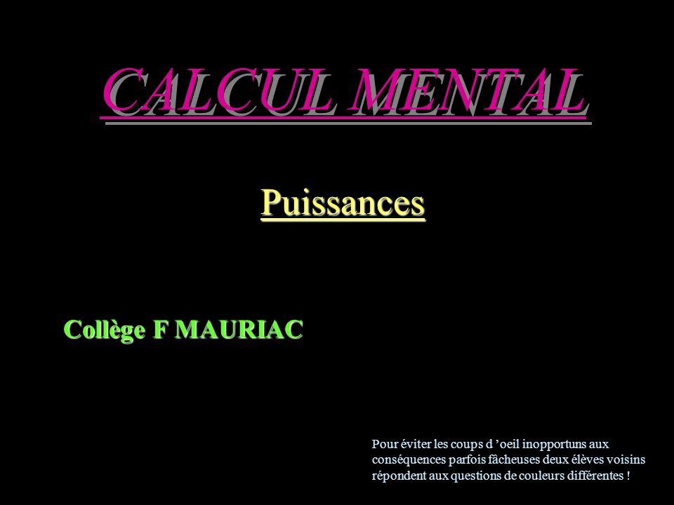 CALCUL MENTAL Puissances Collège F MAURIAC Pour éviter les coups d oeil inopportuns aux conséquences parfois fâcheuses deux élèves voisins répondent aux questions de couleurs différentes !