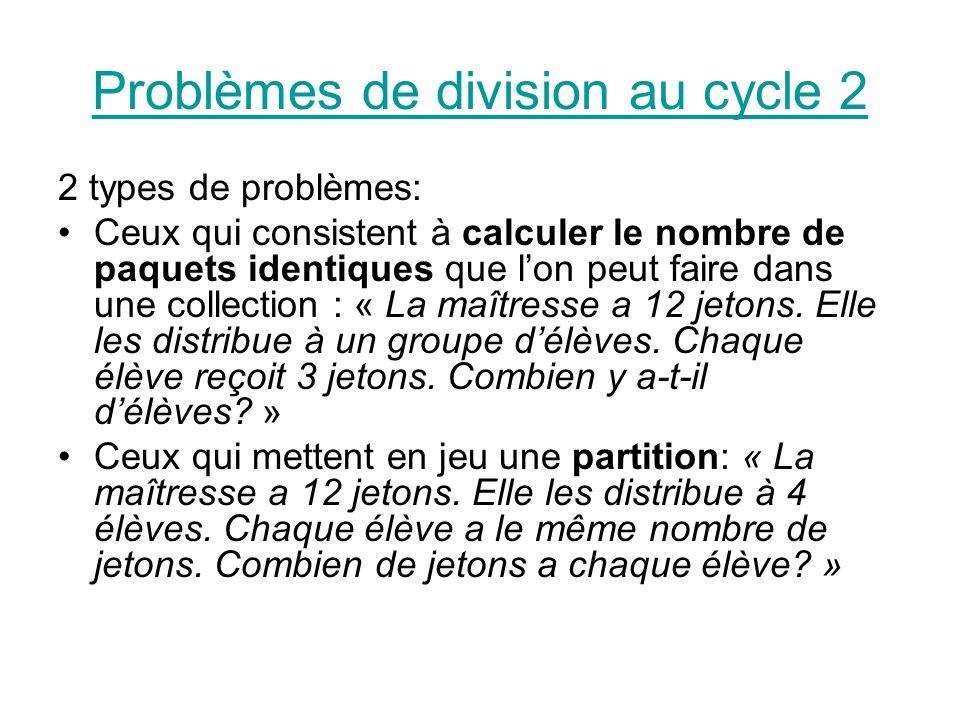 Problèmes de division au cycle 2 2 types de problèmes: Ceux qui consistent à calculer le nombre de paquets identiques que lon peut faire dans une collection : « La maîtresse a 12 jetons.