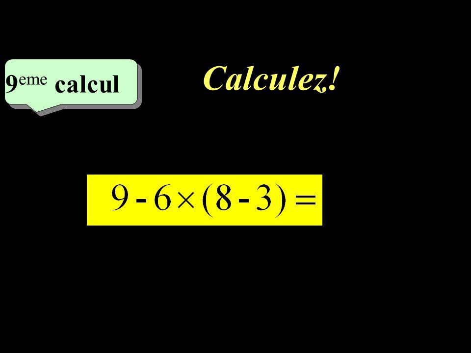 Calculez! –1–1 9 eme calcul 9 eme calcul 8 eme calcul