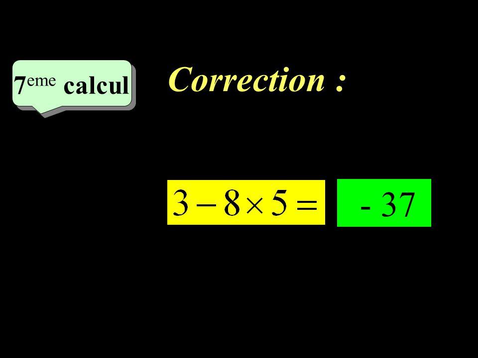 Correction : –1–1 7 eme calcul 7 eme calcul 6 6 eme calcul 57