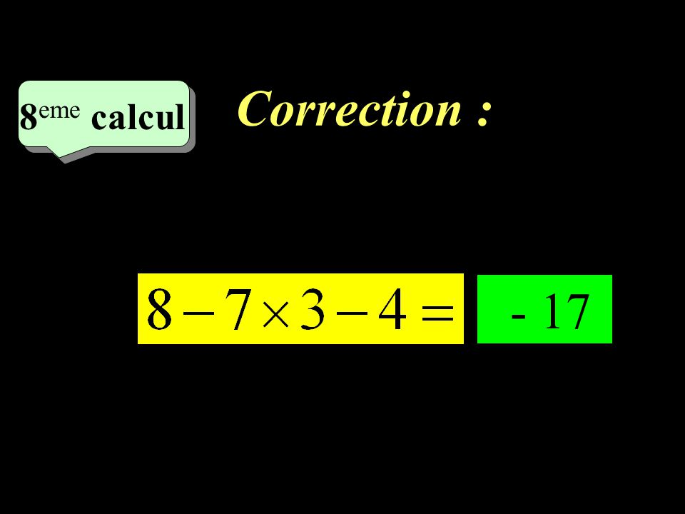 Correction : –1–1 8 eme calcul 8 eme calcul 7 eme calcul - 37