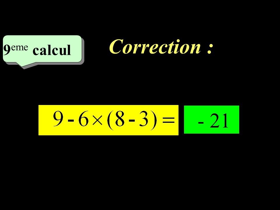 Correction : –1–1 9 eme calcul 9 eme calcul 8 eme calcul - 17