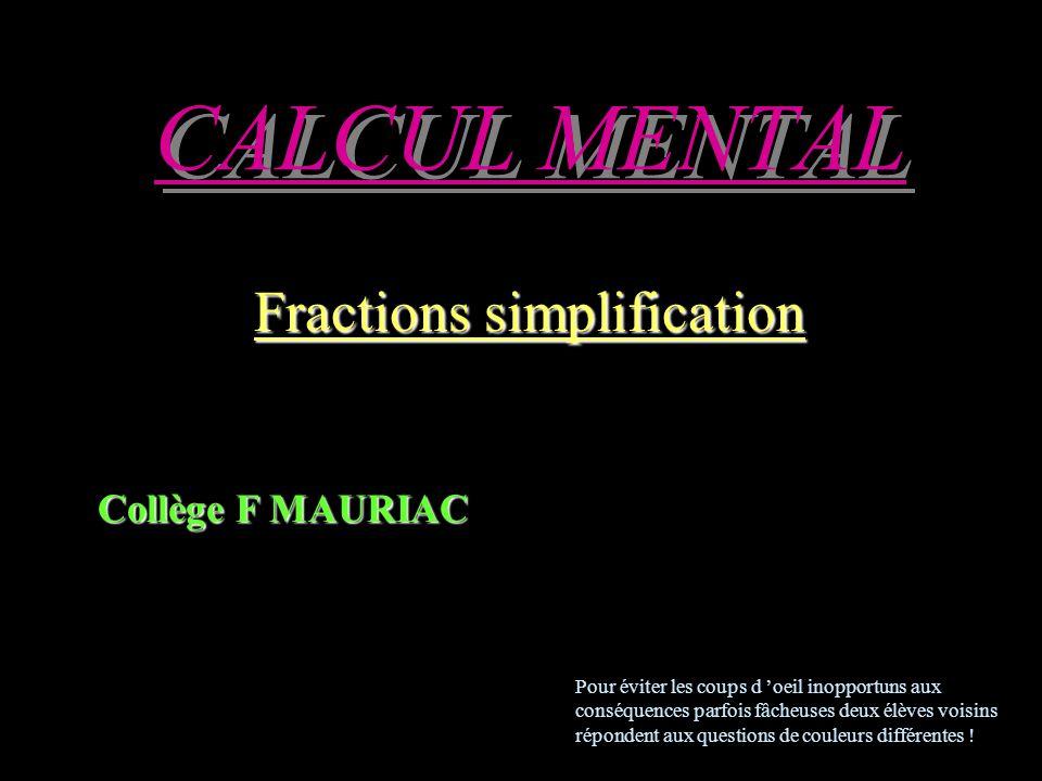 CALCUL MENTAL Fractions simplification Collège F MAURIAC Pour éviter les coups d oeil inopportuns aux conséquences parfois fâcheuses deux élèves voisins répondent aux questions de couleurs différentes !