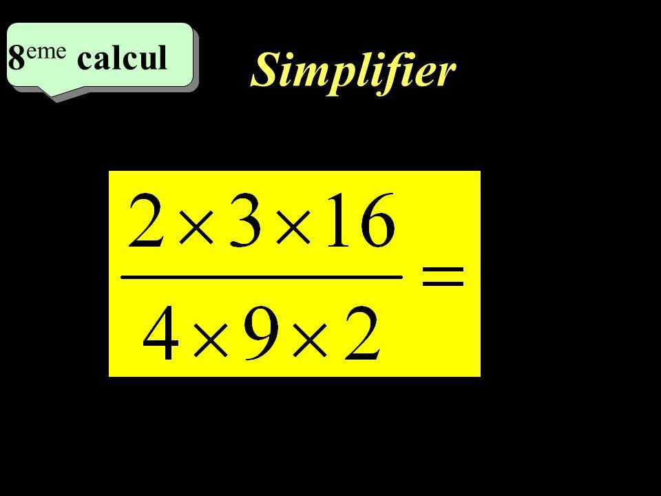 9 eme calcul 9 eme calcul 7 eme calcul Simplifier