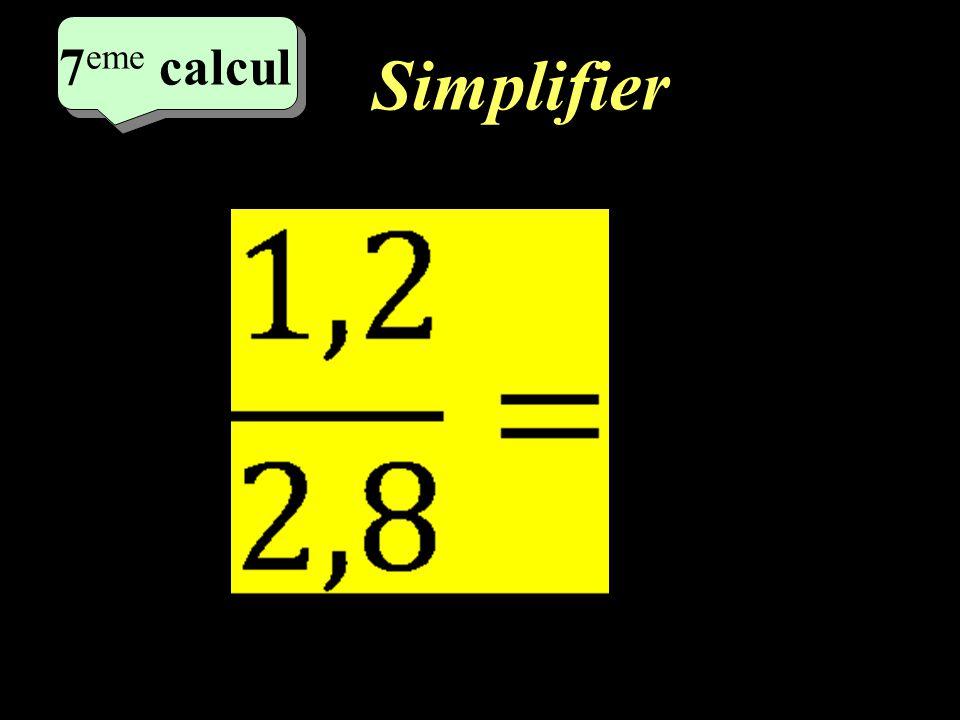 9 eme calcul 9 eme calcul 6 eme calcul Simplifier = 3