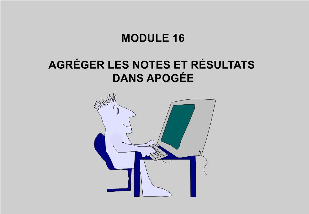 MODULE 16 AGRÉGER LES NOTES ET RÉSULTATS DANS APOGÉE