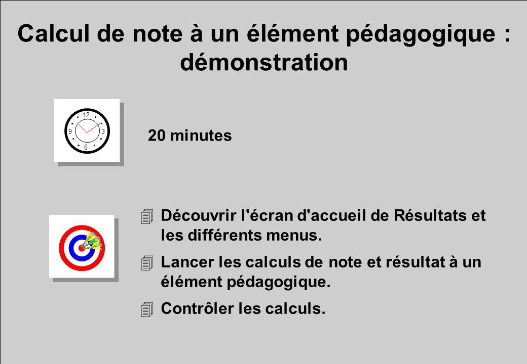 Calcul de note à un élément pédagogique : démonstration 12 6 3 9 20 minutes 4Découvrir l'écran d'accueil de Résultats et les différents menus. 4Lancer