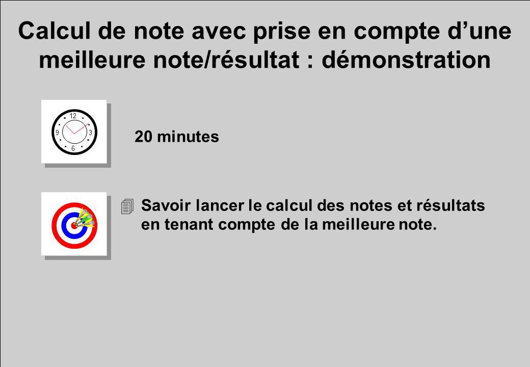 Calcul de note avec prise en compte dune meilleure note/résultat : démonstration 12 6 3 9 20 minutes 4Savoir lancer le calcul des notes et résultats e