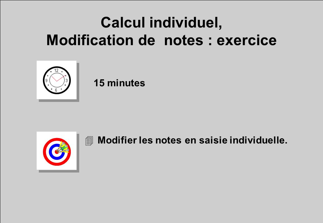 Calcul individuel, Modification de notes : exercice 12 6 3 9 15 minutes 4Modifier les notes en saisie individuelle.