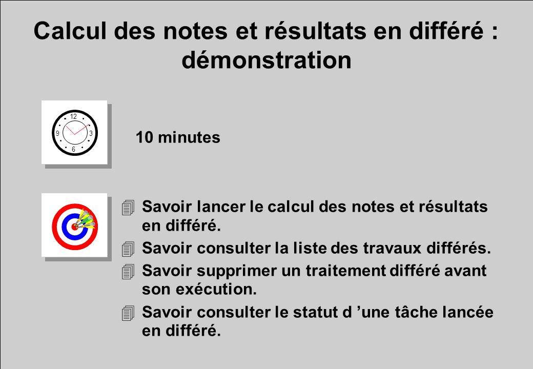 Calcul des notes et résultats en différé : démonstration 12 6 3 9 10 minutes 4Savoir lancer le calcul des notes et résultats en différé. 4Savoir consu