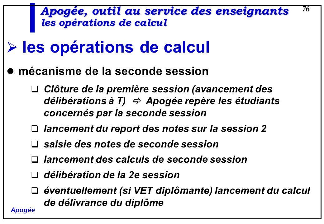 Apogée 76 Apogée, outil au service des enseignants les opérations de calcul les opérations de calcul mécanisme de la seconde session Clôture de la pre