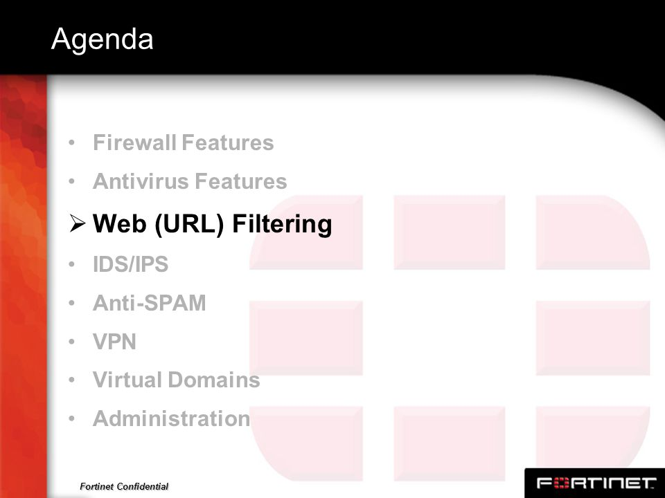Fortinet Confidential Agenda Firewall Features Antivirus Features Web (URL) Filtering IDS/IPS Anti-SPAM VPN Virtual Domains Administration