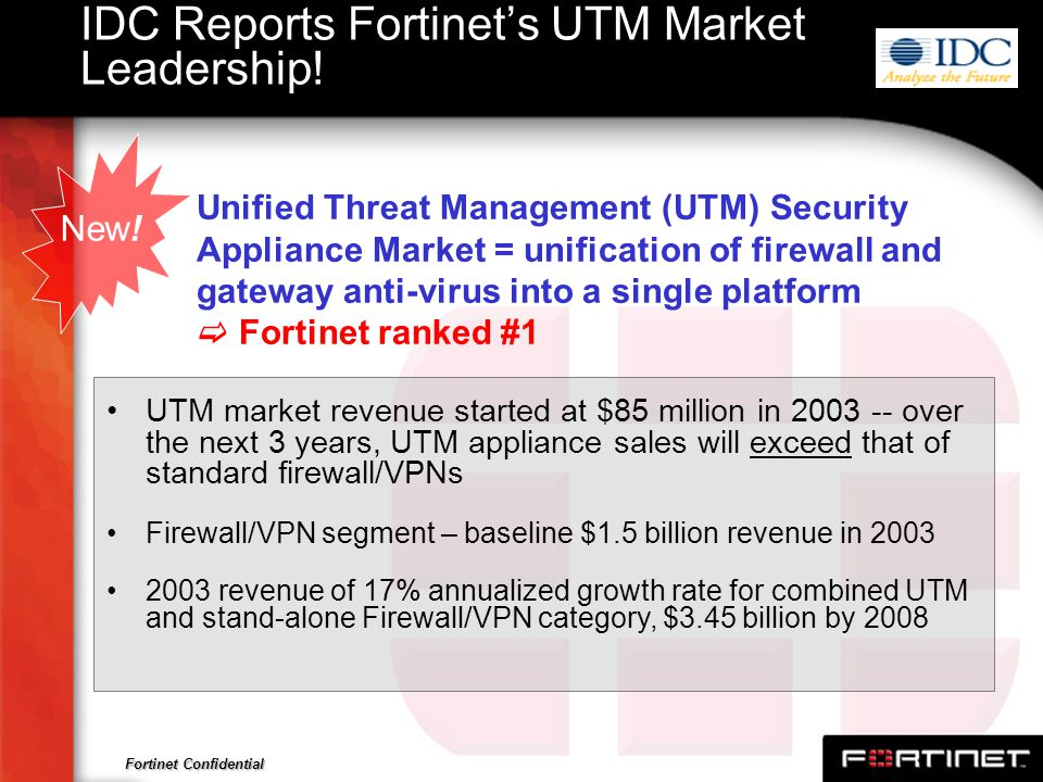 Fortinet Confidential The UTM market is being created because it is quickly catching on with customers and vendors.