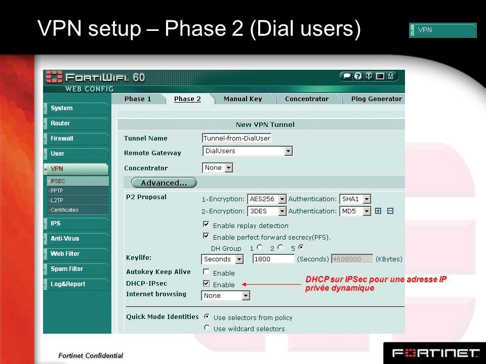 Fortinet Confidential VPN setup – Phase 2 (Dial users) DHCP sur IPSec pour une adresse IP privée dynamique