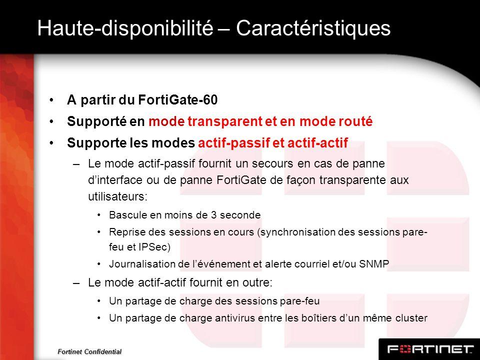 Fortinet Confidential Haute-disponibilité – Caractéristiques A partir du FortiGate-60 Supporté en mode transparent et en mode routé Supporte les modes