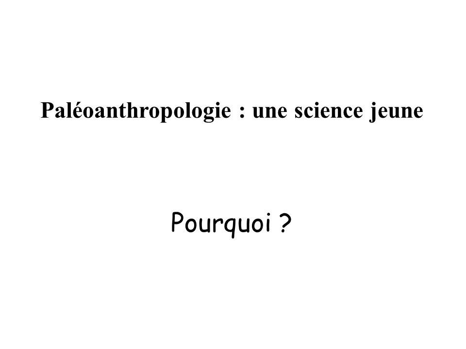 Paléoanthropologie : une science jeune Pourquoi ?