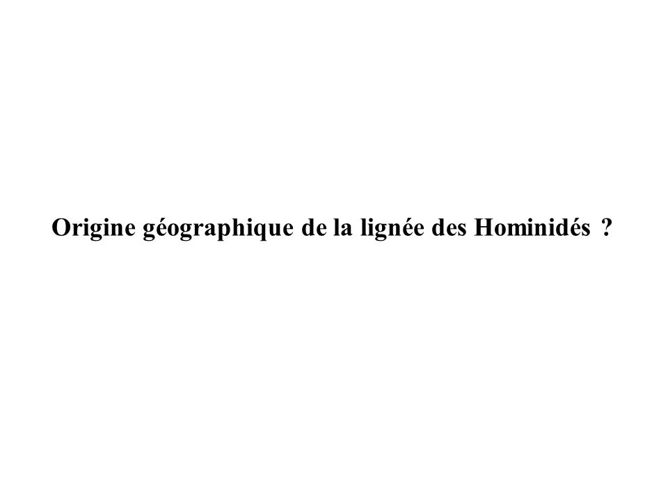 Origine géographique de la lignée des Hominidés ?