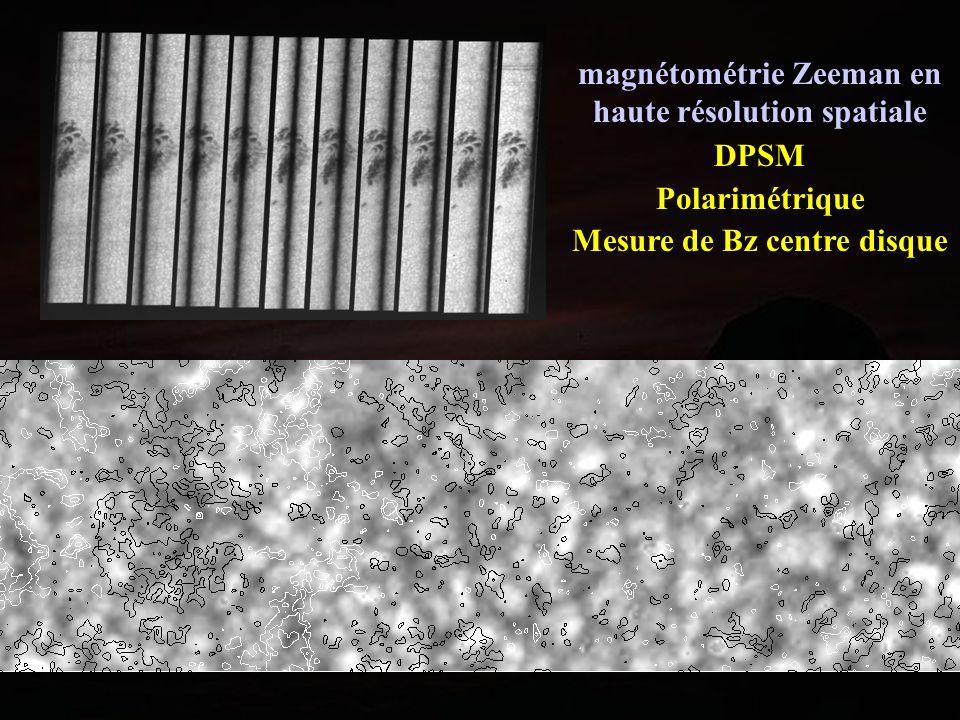 magnétométrie Zeeman en haute résolution spatiale DPSM Polarimétrique Mesure de Bz centre disque