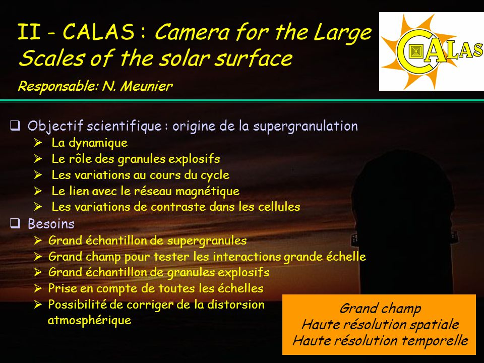 II - CALAS : Camera for the Large Scales of the solar surface Responsable: N.