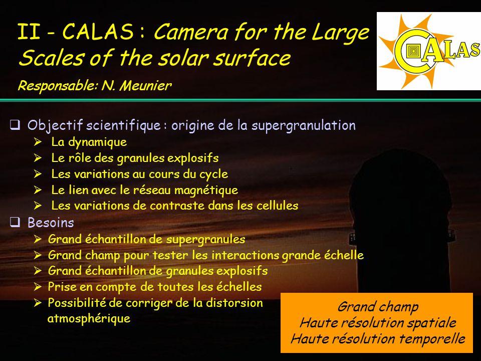 Un détecteur CMOS 10x10 2 images/s, dynamique 14 bits CALAS 4000 x 4000 pixels de 0.14 … Pour la LJR MDI/SOHO Solution : La Palma LJR actuel