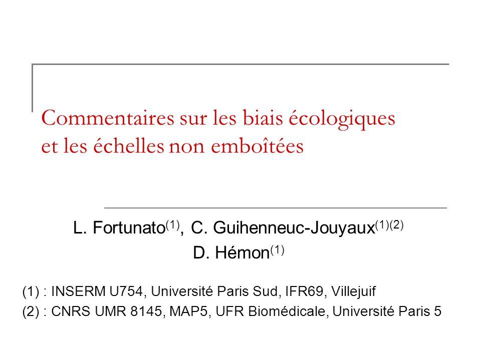 Commentaires sur les biais écologiques et les échelles non emboîtées L. Fortunato (1), C. Guihenneuc-Jouyaux (1)(2) D. Hémon (1) (1) : INSERM U754, Un