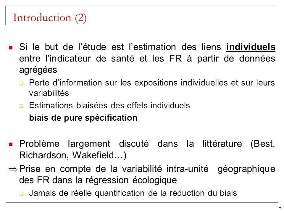 7 Introduction (2) Si le but de létude est lestimation des liens individuels entre lindicateur de santé et les FR à partir de données agrégées Perte d