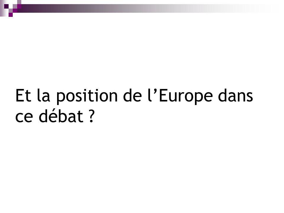 Et la position de lEurope dans ce débat ?