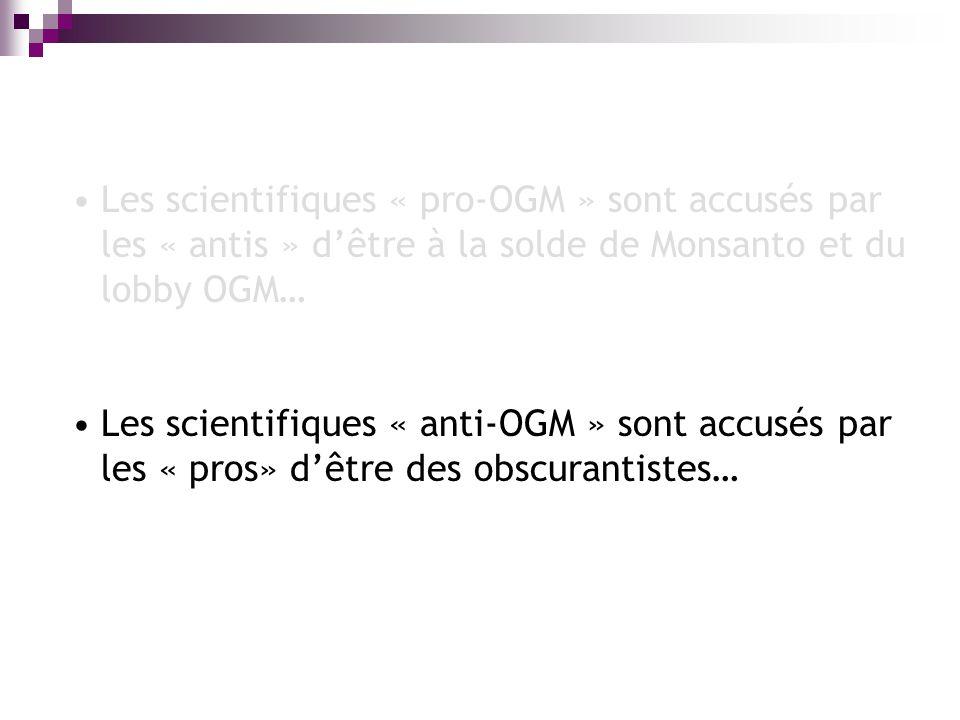 Les scientifiques « pro-OGM » sont accusés par les « antis » dêtre à la solde de Monsanto et du lobby OGM… Les scientifiques « anti-OGM » sont accusés