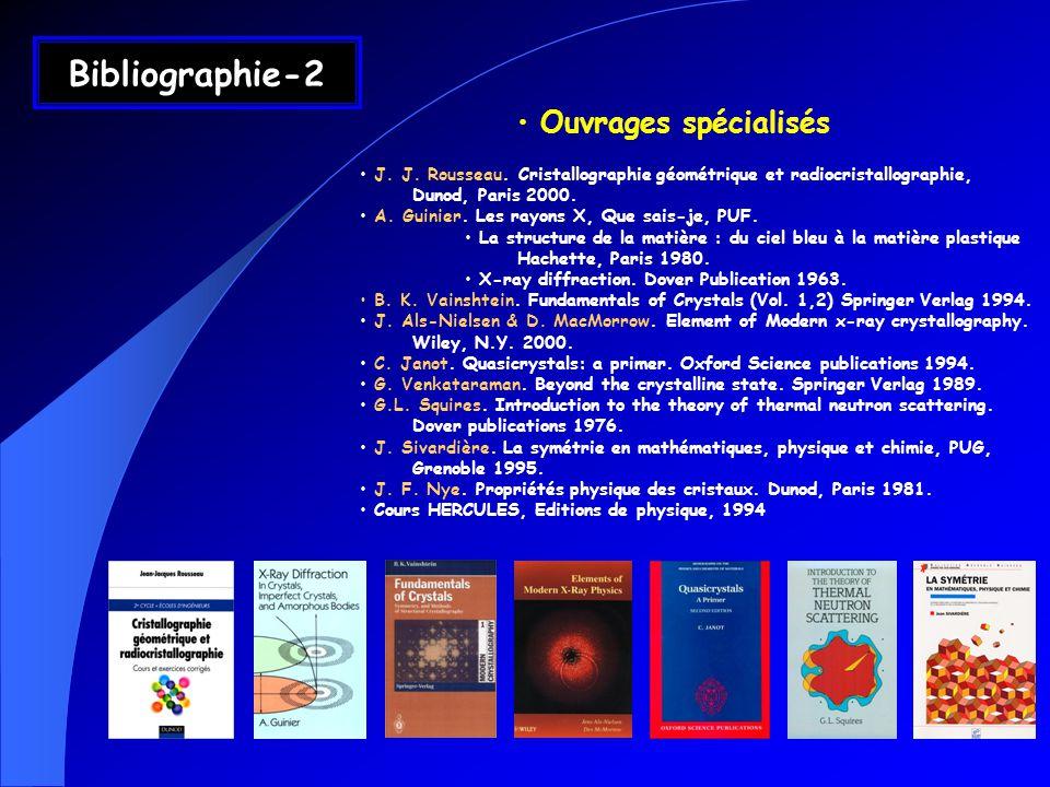 Ouvrages spécialisés J. J. Rousseau. Cristallographie géométrique et radiocristallographie, Dunod, Paris 2000. A. Guinier. Les rayons X, Que sais-je,