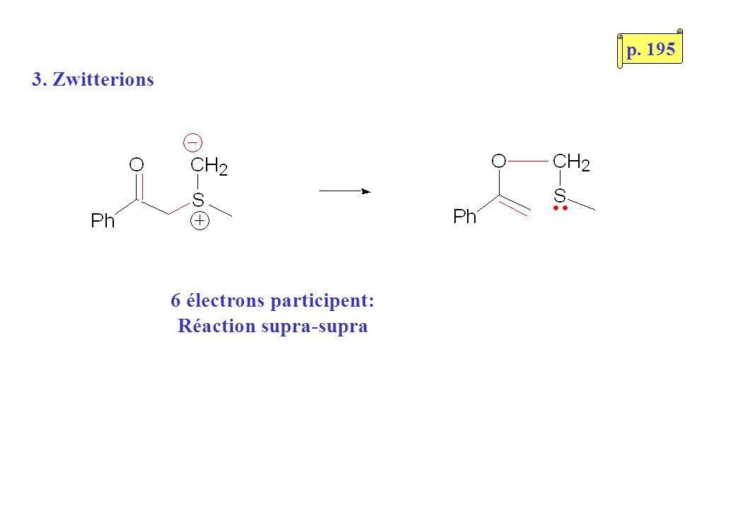 3. Zwitterions 6 électrons participent: Réaction supra-supra p. 195