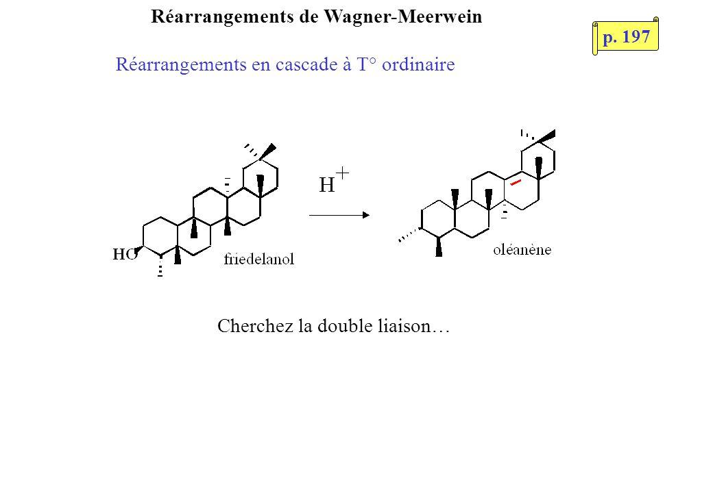 Réarrangements de Wagner-Meerwein Réarrangements en cascade à T° ordinaire Cherchez la double liaison… p. 197