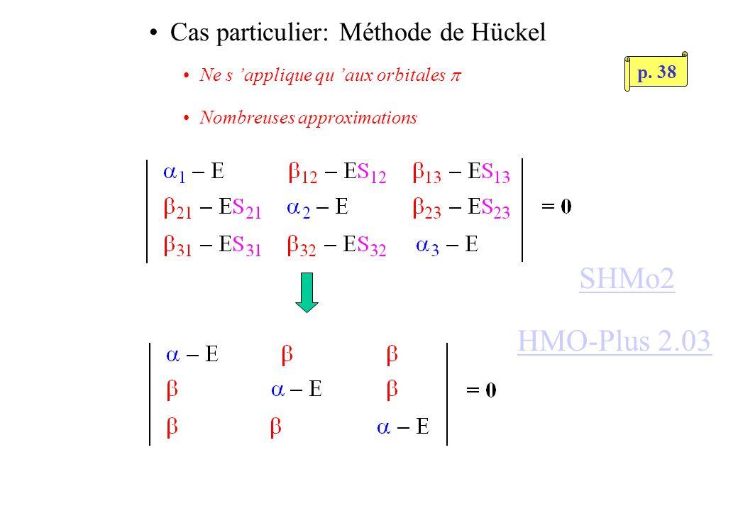 Cas particulier: Méthode de Hückel Ne s applique qu aux orbitales Nombreuses approximations HMO-Plus 2.03 SHMo2 p.