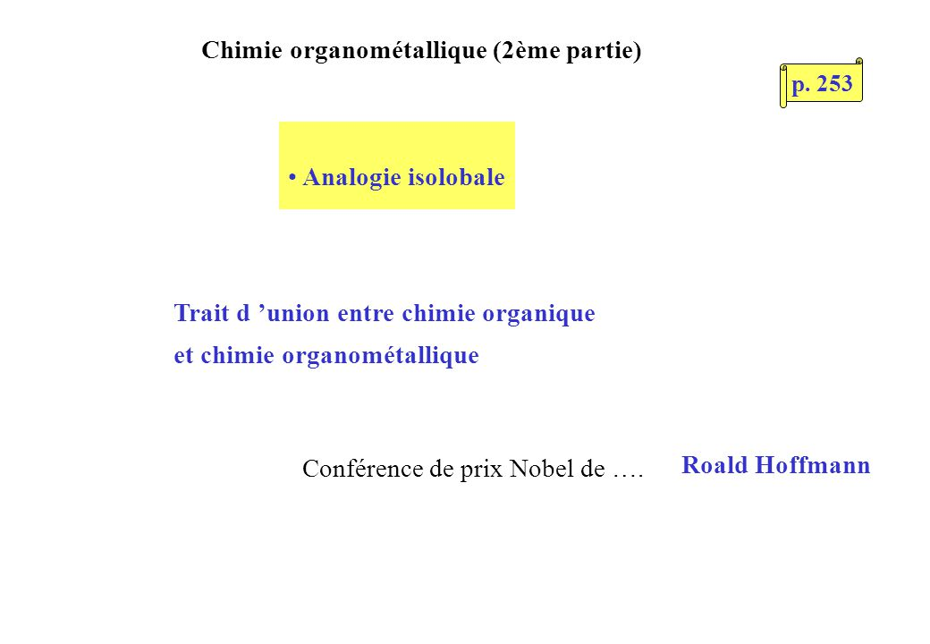 Chimie organométallique (2ème partie) Trait d union entre chimie organique et chimie organométallique Analogie isolobale Roald Hoffmann Conférence de prix Nobel de ….