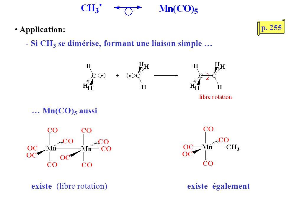 Application: - Si CH 3 se dimérise, formant une liaison simple … … Mn(CO) 5 aussi existe (libre rotation)existe également p. 255