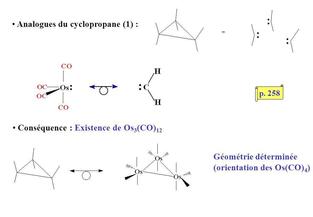 Analogues du cyclopropane (1) : Conséquence : Existence de Os 3 (CO) 12 Géométrie déterminée (orientation des Os(CO) 4 ) p. 258