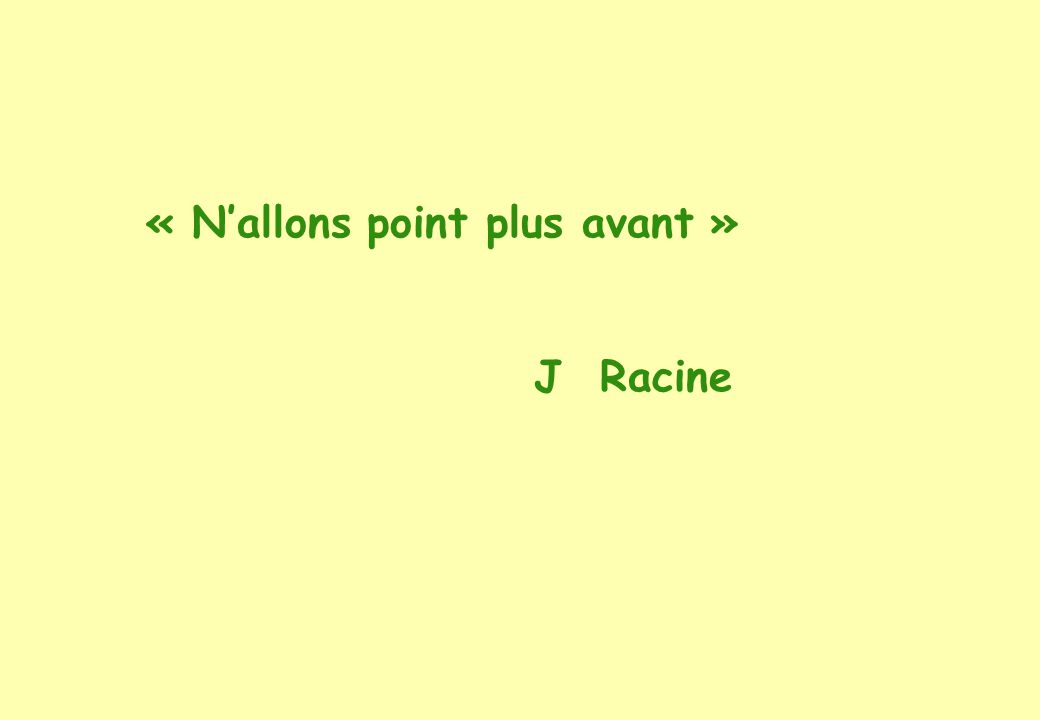 « Nallons point plus avant » J Racine