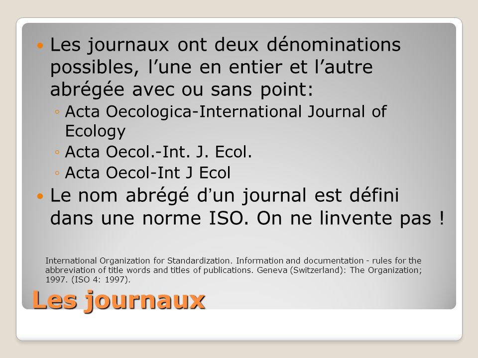 Les journaux Les journaux ont deux dénominations possibles, lune en entier et lautre abrégée avec ou sans point: Acta Oecologica-International Journal