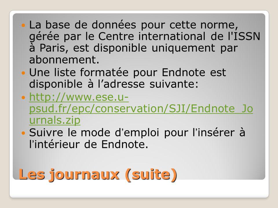 Les journaux (suite) La base de données pour cette norme, gérée par le Centre international de l'ISSN à Paris, est disponible uniquement par abonnemen