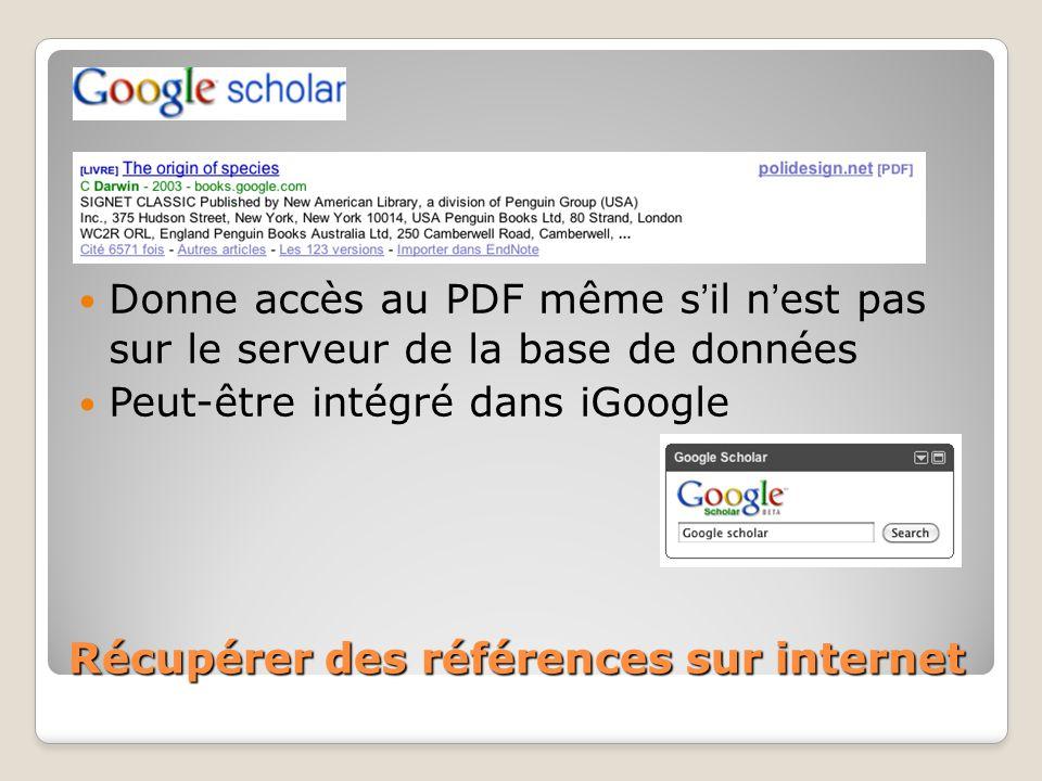 Récupérer des références sur internet Donne accès au PDF même sil nest pas sur le serveur de la base de données Peut-être intégré dans iGoogle