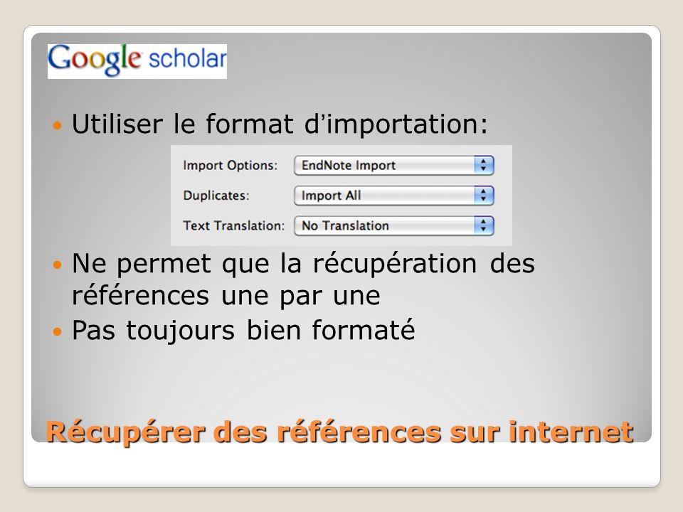 Récupérer des références sur internet Utiliser le format dimportation: Ne permet que la récupération des références une par une Pas toujours bien form