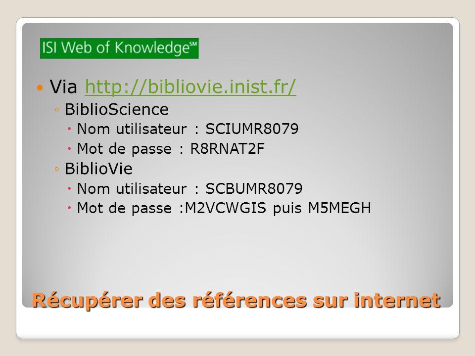 Récupérer des références sur internet Via http://bibliovie.inist.fr/http://bibliovie.inist.fr/ BiblioScience Nom utilisateur : SCIUMR8079 Mot de passe
